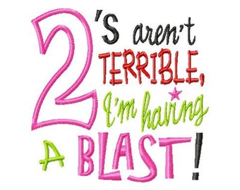2's aren't Terrible, Im having a Blast - Applique - Machine Embroidery Design -  7 sizes