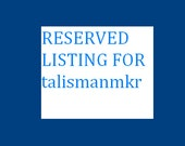 RESERVED LISTING FOR talismanmkr