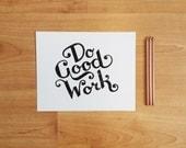 LETTERPRESS TYPOGRAPHY  - Do Good Work (Black) Handcarved Linocut Print 8x10