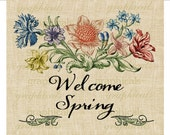 Spring instant digital download image Welcome Spring vintage floral flowers transfer to fabric paper burlap pillows tote bags cards No. 574