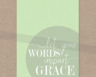 """INSTANT DOWNLOAD Inspirational Print for the wall - """"Let your words impart Grace"""" 8x10  wall art decor"""