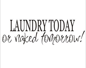 Laundry Today or Naked Tomorrow Vinyl Wall Decal Laundry Room Decor Housewares Laundry Room Wall Decal Vinyl Wall Decal Laundry Today