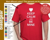 Keep Calm And Be Mine funny T-shirt — Any color/Any size - Adult S, M, L, XL, 2XL, 3XL, 4XL, 5XL  Youth S, M, L, XL
