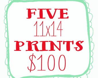 Any 5 11x14 prints for 100 dollars