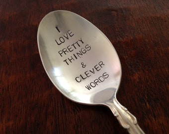I Love Pretty Things and Clever Words  recycled silverware hand stamped  spoon