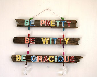 Be Pretty, Be Witty, Be Gracious Driftwood Sign peacelovedriftwood