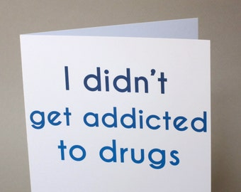 """Father's Day Card, Funny Card, Card for Dad - """"Didn't Get Addicted Dad"""""""