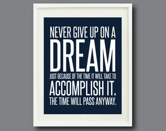 Quote Art Print-8x10-Never give up on a dream just because of the time it will take to accomplish it.  The time will pass anyway-Wall decor