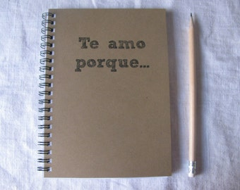 Te amo porque - 5 x 7 journal - in spanish- I love you because