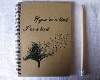 If you're a bird I'm a bird - 5 x 7 journal