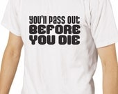 Fitness / Workout / Lifting / Crossfit T shirt - You'll Pass Out Before You Die