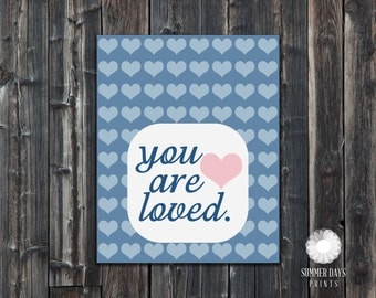 INSTANT Download- 8 x 10 you are loved print
