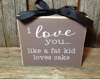 I love you like a fat kid loves cake block love decor gift