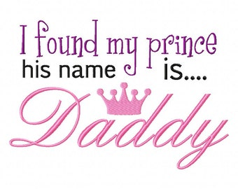 INSTANT DOWNLOAD I Found My Prince and His Name is Daddy Machine Embroidery Design