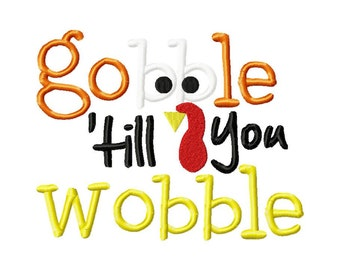INSTANT DOWNLOAD Gobble Till You Wobble Great for Thanksgiving Machine Embroidery Design