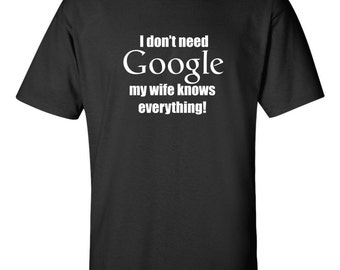 I dont need Google my wife knows everything T shirt Funny Marriage Search Engine Humor Relationship Tee