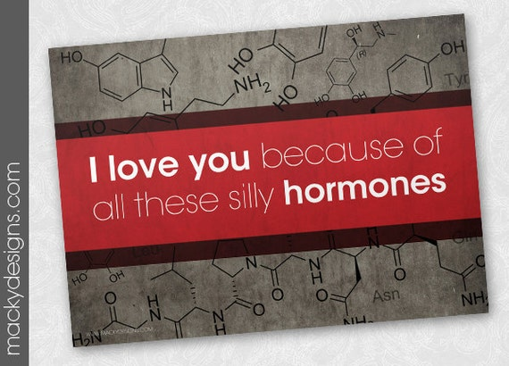 Geeky Love - I love you because of all these silly hormones - 5x7 Romantic Card