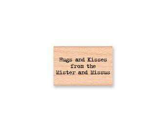 Hugs and Kisses from the Mister and Missus  -type font- wood mounted rubber stamp