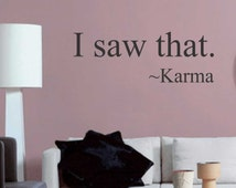 I saw that Karma Quote, Vinyl Wall Lettering, Vinyl Wall Decals, Vinyl Letters, Wall Quotes, Wall Words, Humorous Decal
