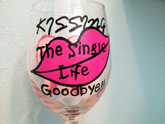 Bachelorette, Kissing the Single Life Goodbye Painted Wine glass