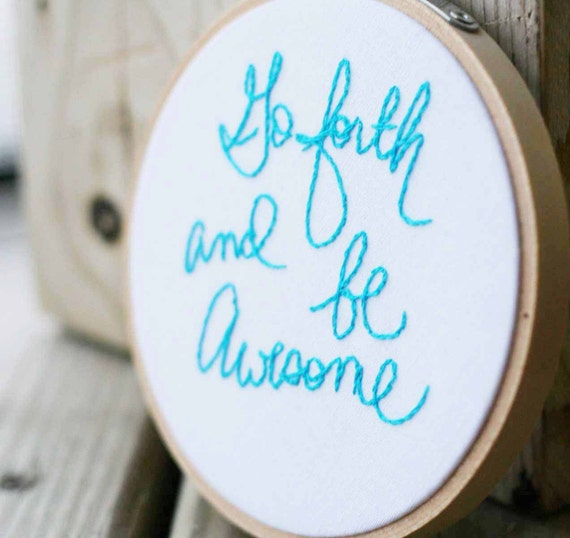 Turquoise small hoop art / hand embroidery quote / Go forth and be awesome / fresh summer decor / Embroidery hoop 4 in. size - Made to order