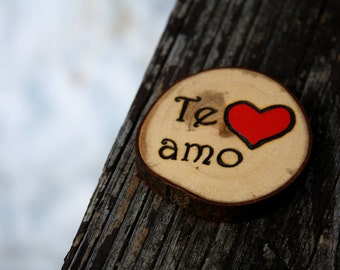 Te amo - Spanish Portuguese I Love You- Anniversary Gift - Branch Slice Magnet- Rustic Wood - Personalized gift