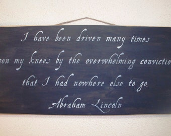 Abraham Lincoln Quote - I have been driven many times upon my knees..... Hand painted wooden sign - 12 x 24 - Civil War - Prayer