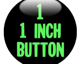 1 CUSTOM 1 inch pinback BUTTON - Create with our Design-O-Matic