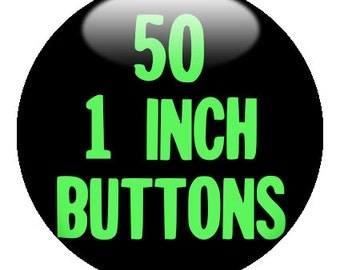 50 CUSTOM 1 inch BUTTONS (25mm) - create with the Design-O-Matic