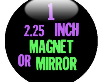 "1 Custom 2.25"" Magnet OR Mirror - You design or we design"