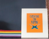 """Everyday I'm Rippin' - Poster Print 8"""" x 10"""""""