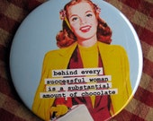 Funny Vintage Photo Magnet. Behind every successful woman is chocolate. 3 inch mylar M74