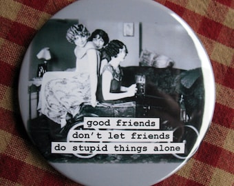 Funny Friendship Magnet. Flappers. Friends don't let friends do stupid things alone 3 inch mylar M29