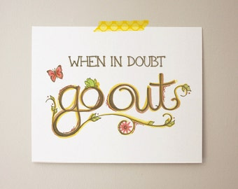 When in Doubt, Go Out: 8x10 Archival Art Print
