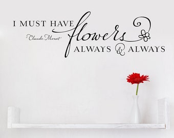 I must have flowers always & always - Vinyl Wall Decal, hand-lettering, flower quote, sign, typography, design