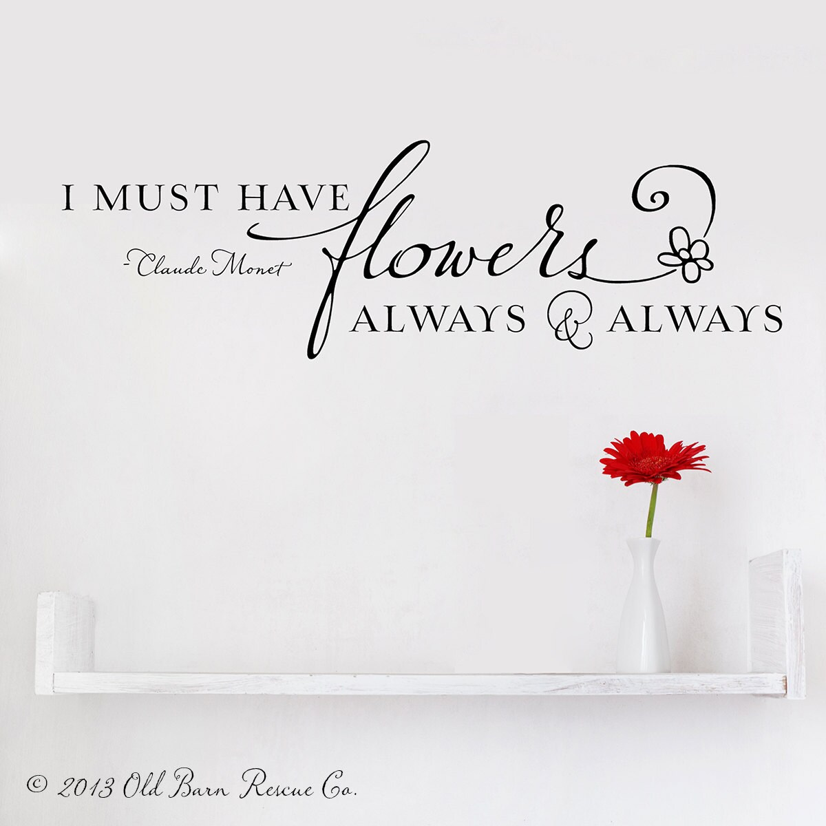 Flower Quotes: I Must Have Flowers Always & Always Vinyl Wall Decal