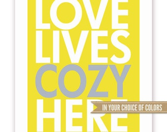 Love Lives Cozy Here in Your Choice of Colors, 11 X 14 Print
