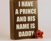 Baby Girl Sign - I Have A Prince And His Name Is Daddy by Rusty Cricket