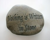 Nothing is Written in Stone Engraved Grey River Rock Message Stone