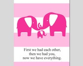Elephant Family Nursery Art Decor - First We Had Each Other Quote - 5x7 Print - CHOOSE YOUR COLORS