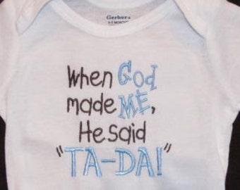 When God made me, He said TA-DA onesie