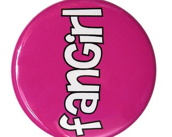 Fangirl - Pinback Button Badge 1 1/2 inch 1.5 - Flatback Magnet or Keychain