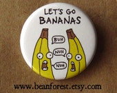 "let's go BANANAS - funny fruit print refrigerator magnet food art 1.25"" pinback button pin back badge cartoon fruit drawing crazy insane"