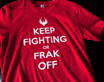 KEEP FIGHTING or FRAK Off Battlestar Galactica Keep Calm T-shirt