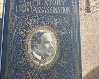 Life Of William McKinley and the Complete Story of His Assassination