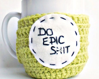 Coffee cozy, mug cozy, Do Epic Sh-t, Tea Cup, chartreuse lime, crochet, handmade, cover, funny, snarky, gag gift, unique, mature
