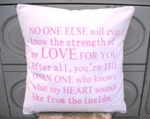 No One Else Will Ever Know the Strength of My Love for You Pillow Slip with Insert - Choose your color