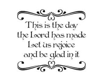 This is the day the Lord has made rejoice and be glad in it Vinyl Wall Decal