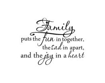 Family puts the fun in together the sad in apart and the joy in a heart - vinyl wall decal