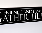 Friends and Family Gather Here Carved Engraved Wood Sign 7x36